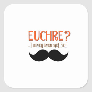 EUCHRE? I Never Even Met Her! Square Sticker