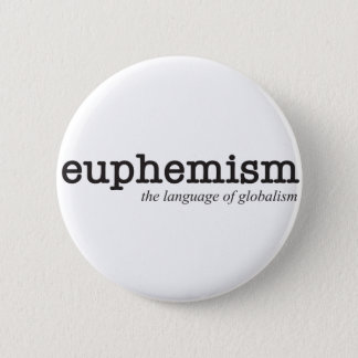 Euphemism.  The language of globalism. 2 Inch Round Button