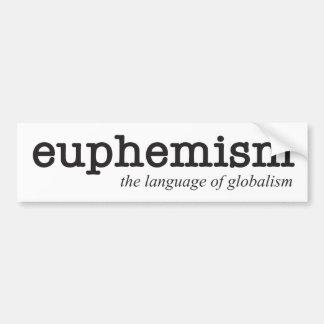 Euphemism.  The language of globalism. Bumper Sticker