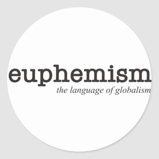Euphemism.  The language of globalism. Classic Round Sticker