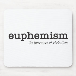 Euphemism.  The language of globalism. Mouse Pad