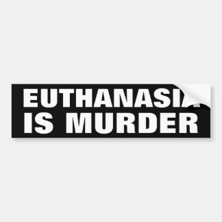 Euthanasia is Murder Bumper Sticker