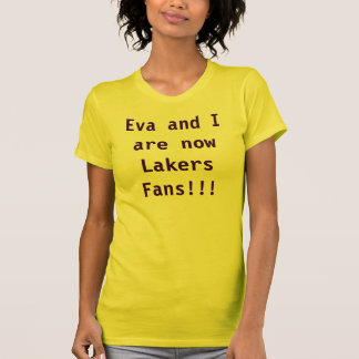 Eva and I are nowLakers Fans!!! T-shirt