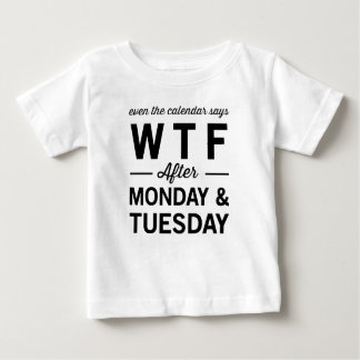 Even After Monday Tuesday The Calendar Says WTF Baby T-Shirt