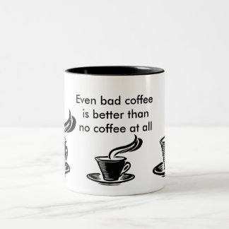 Even bad coffee is better than no coffee at all Two-Tone coffee mug