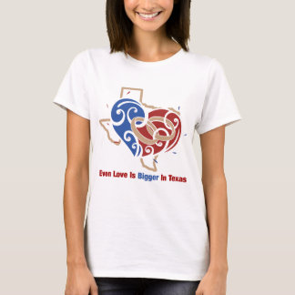 Even Love Is Bigger In Texas T-Shirt