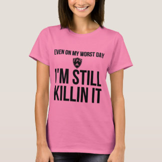 Even On My Worst Day T-Shirt
