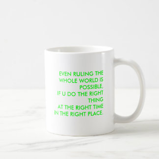 EVEN RULING THE WHOLE WORLD IS POSSIBLE, IF U D... COFFEE MUG