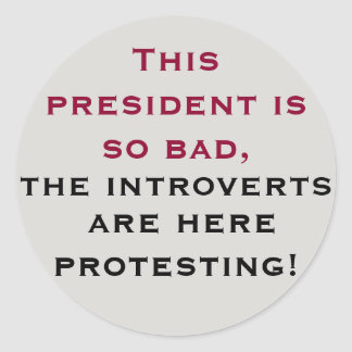 Even the introverts are protesting classic round sticker