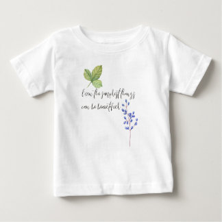 Even the simplest things. baby T-Shirt