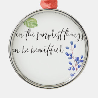 Even the simplest things. metal ornament