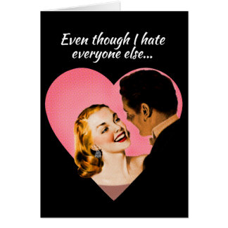Even though I hate everyone else...I love you! Card