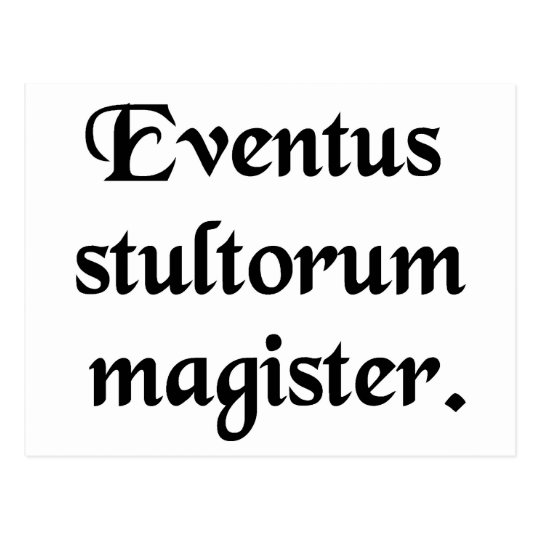 Events are the teacher of fools. postcard