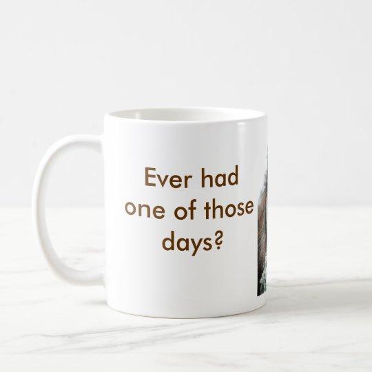 Ever had one of those days? coffee mug