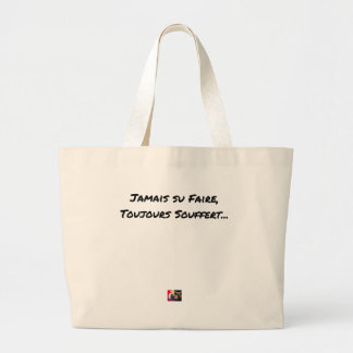 EVER KNOWN TO MAKE, ALWAYS SUFFERED - Word games Large Tote Bag