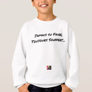 EVER KNOWN TO MAKE, ALWAYS SUFFERED - Word games Sweatshirt