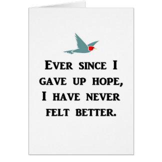 ever-since-i-gave-up-hope-i-have-never-felt-better card