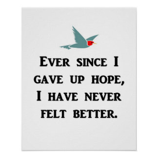 ever-since-i-gave-up-hope-i-have-never-felt-better poster