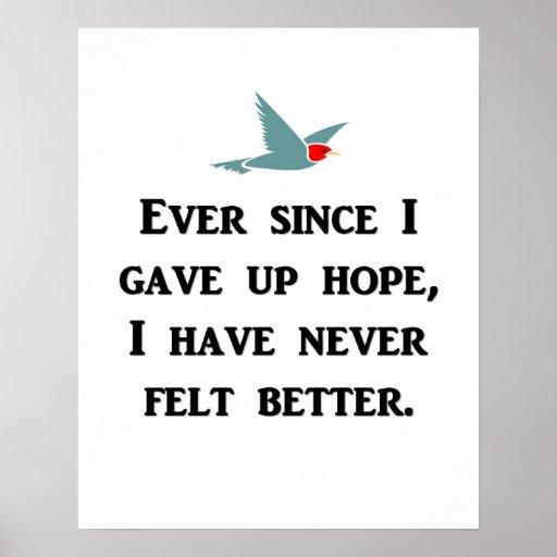 Ever Since I Gave Up Hope I Have Never Felt Better Poster