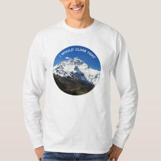 Everest Chomolungma I Would Climb That Climber T-Shirt