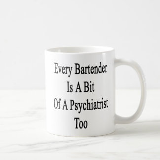Every Bartender Is A Bit Of A Psychiatrist Too Coffee Mug