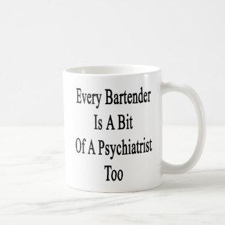 Every Bartender Is A Bit Of A Psychiatrist Too Coffee Mug