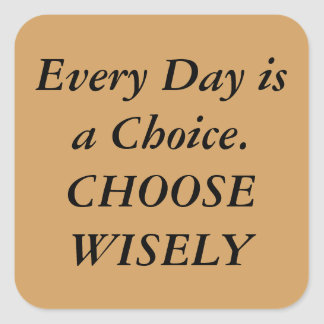 """Every Day is a Choice"" Square Sticker"