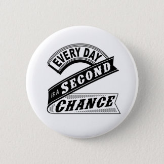 Every Day Is A Second Chance. 2 Inch Round Button