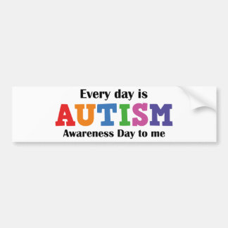 Every Day Is Autism Awareness Day To Me Bumper Sticker