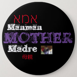 EVERY DAY IS MOTHERS DAY 6 INCH ROUND BUTTON