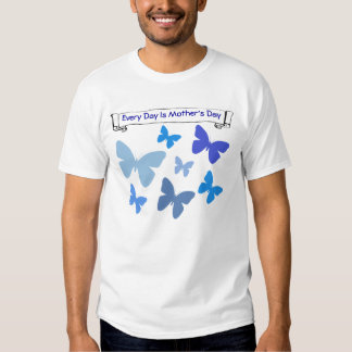 Every Day Is Mother's Day, butterflies T Shirts
