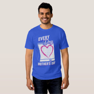 Every Day is Mother's Day Calendar Mom Tee Shirt