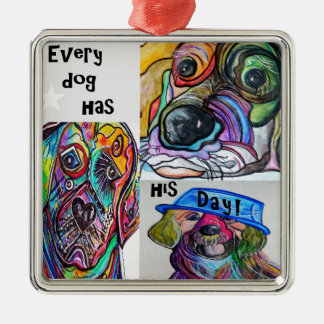 Every Dog Has his Day Metal Ornament