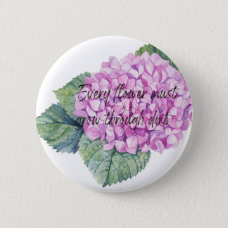 Every flower must grow through dirt 2 inch round button