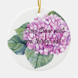 Every flower must grow through dirt ceramic ornament