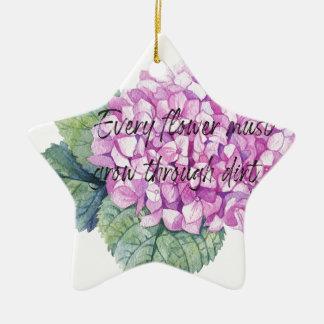 Every flower must grow through dirt ceramic ornament