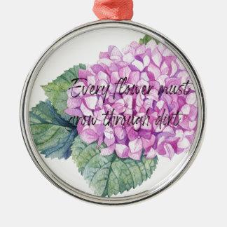 Every flower must grow through dirt metal ornament