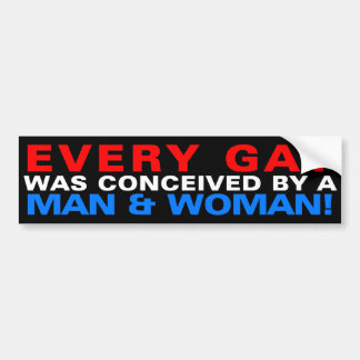 Every gay was conceived by a man & woman! bumper sticker