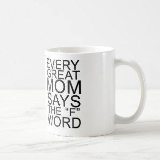 Every Great Mom Says the F Word Coffee Mug
