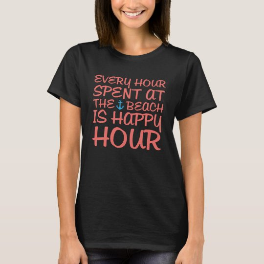 Every Hour at the Beach is Happy Hour T-shirt