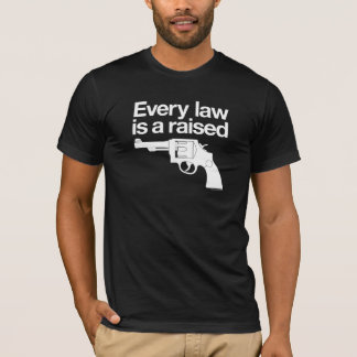 Every Law Is A Raised Gun Shirt