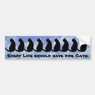 Every life should have nine cats bumper sticker