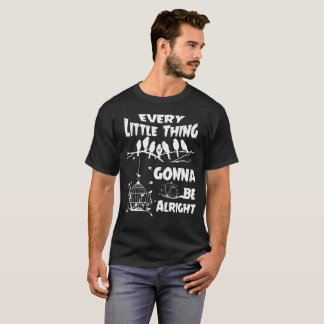 Every Little Thing Gonna Be alright T-Shirt