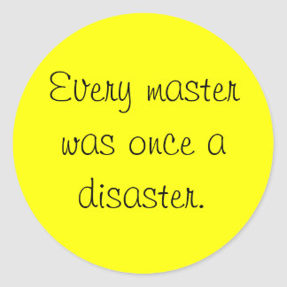 every master was once a disaster round sticker