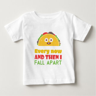 Every Now And Then I Fall Apart Funny Taco Tuesday Baby T-Shirt