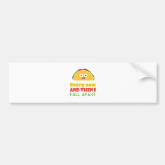 Every Now And Then I Fall Apart Funny Taco Tuesday Bumper Sticker