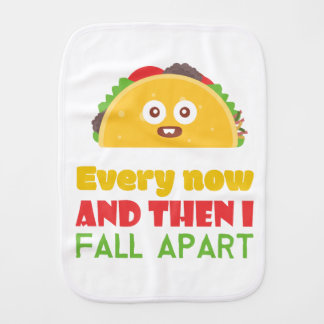 Every Now And Then I Fall Apart Funny Taco Tuesday Burp Cloth