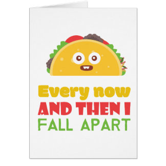 Every Now And Then I Fall Apart Funny Taco Tuesday Card