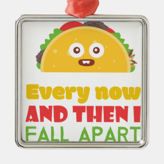 Every Now And Then I Fall Apart Funny Taco Tuesday Metal Ornament
