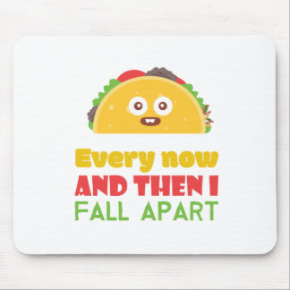 Every Now And Then I Fall Apart Funny Taco Tuesday Mouse Pad
